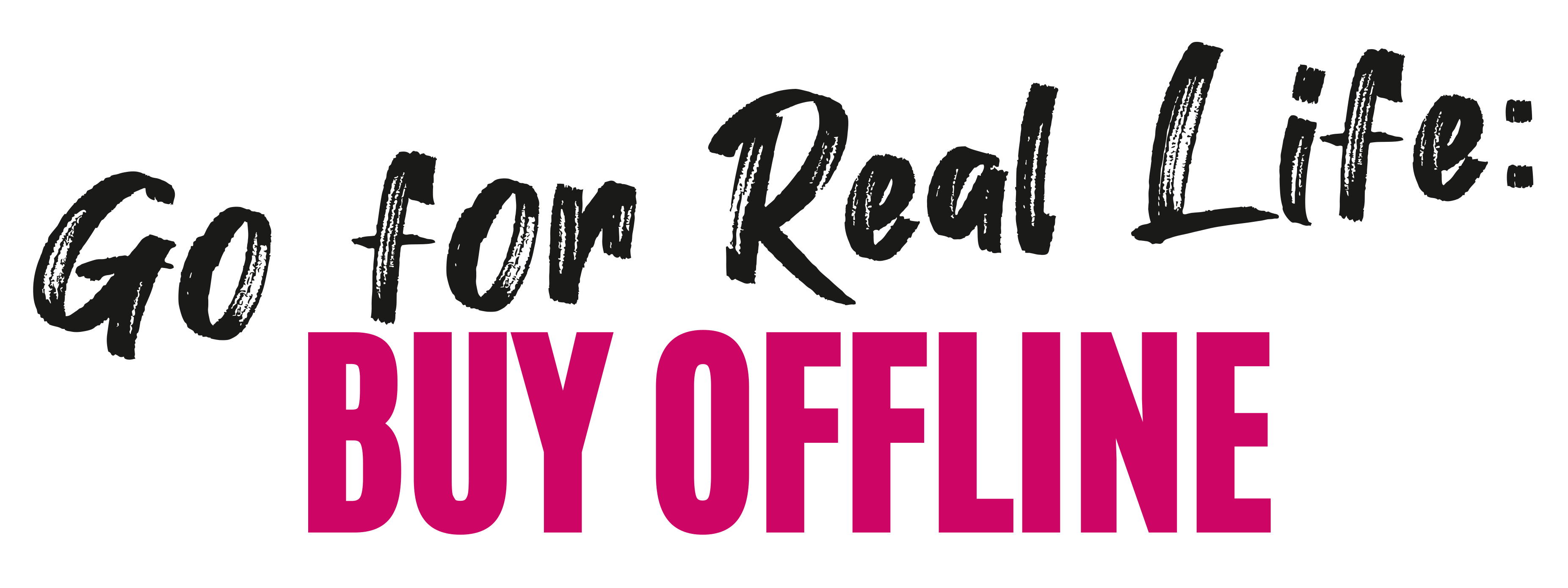 Go for Real Life: Buy offline